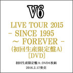 V6 LIVE TOUR 2015 SINCE1995~FOREVER(初回限定盤A)DVD◆新品Ss【ゆうパケット非対応/送料680円~】【即納】