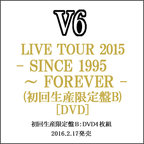 V6 LIVE TOUR 2015 SINCE1995~FOREVER(初回限定盤B)DVD◆新品Ss【ゆうパケット非対応/送料680円~】【即納】